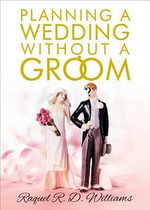 Planning a Wedding Without a Groom - Raquel R D Williams