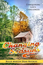 Changing Seasons : Conquering Life's Challenges - Billie Martin Dean Buckles