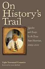 On History's Trail : Speeches and Essays by the Texas State Historian, 2009-2012 - Light Townsend Cummins