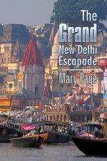 The Grand New Delhi Escapade - Mary Page