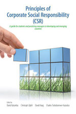 Principles of Corporate Social Responsibility (CSR) : A companion for students and practicing managers in developing and emerging markets - David Katamba