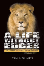 A Life Without Edges : My Sixteen Years in the Wilderness - Tim Holmes