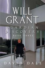 Will Grant : Guardian Discovery, Book Three - David Dale