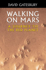 Walking on Mars : A Journey to the Red Planet - David Gatesbury