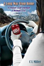A Long Way from Home : A Trucker's Life Through a Woman's Eye Volume 3 - C. L. Miller