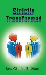 Strictly Transformed - Rev. Charles E. Moore