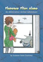 Florence Flies Alone : An Alliterative Airline Adventure - Suzanne Gene Courtney