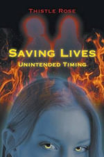 Saving Lives Unintended Timing - Thistle Rose
