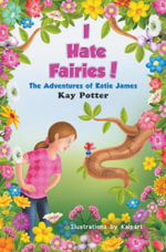 I Hate Fairies! : The Adventures of Katie James - Kay Potter