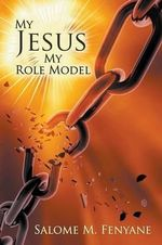 My Jesus, My Role Model - Salome M. Fenyane