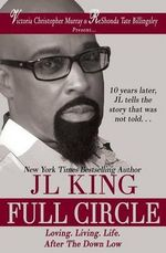 Full Circle : Loving. Living. Life. After the Down Low - Jl King