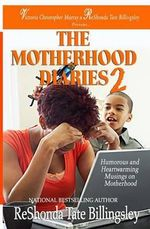 The Motherhood Diaries 2 : Humorous and Heartwarming Musings on Motherhood - ReShonda Tate Billingsley