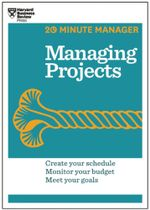 Managing Projects (20-Minute Manager Series) - Harvard Business Review
