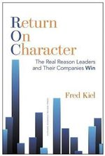 Return on Character : The Real Reason Leaders and Their Companies Win - Fred Kiel