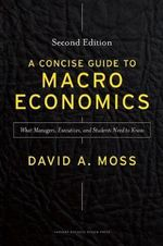 A Concise Guide to Macroeconomics : What Managers, Executives, and Students Need to Know - John G. McLean