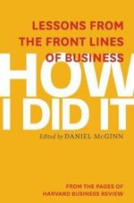 How I Did It : Lessons from the Front Lines of Business - Harvard Business Review
