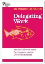 Delegating Work : 20-Minute Manager Series - Harvard Business Review