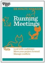 Running Meetings : 20 Minute Manager Series - Harvard Business Review