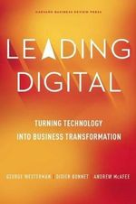 Leading Digital : Turning Technology into Business Transformation - George Westerman