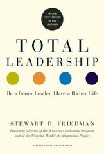 Total Leadership : Be a Better Leader, Have a Richer Life (with New Preface) - Stewart D. Friedman