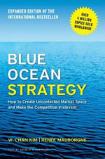 Blue Ocean Strategy, Expanded Edition : How to Create Uncontested Market Space and Make the Competition Irrelevant - W. Chan Kim