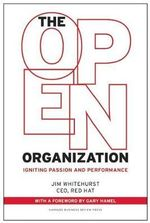 The Open Organization : Igniting Passion and Performance - Jim Whitehurst