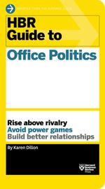HBR Guide to Office Politics : Harvard Business Review Guides - Karen Dillon