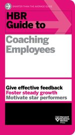 HBR Guide to Coaching Employees : Harvard Business Review Guides - Harvard Business Review