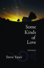 Some Kinds of Love : Stories - Steve Yates