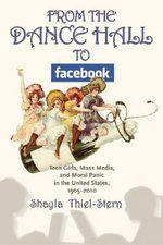 From the Dance Hall to Facebook : Teen Girls, Mass Media, and Moral Panic in the United States, 1905-2010 - Shayla Thiel-Stern