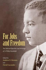 For Jobs and Freedom : Selected Speeches and Writings of A. Philip Randolph - A Philip Randolph