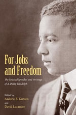 For Jobs and Freedom : Selected Speeches and Writings of A. Philip Randolph