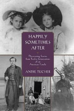 Happily Sometimes After : Discovering Stories from Twelve Generations of an American Family - Andie Tucher