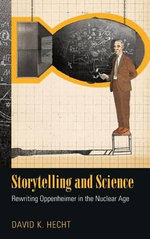 Storytelling and Science : Rewriting Oppenheimer in the Nuclear Age - David Hecht