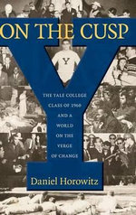 On the Cusp : The Yale College Class of 1960 and a World on the Verge of Change - Daniel Horowitz