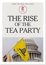 The Rise of the Tea Party - New York Times