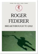 Roger Federer : Breakthrough to 2012 - New York Times
