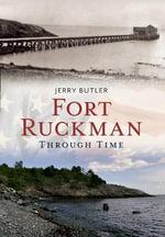 Fort Ruckman Through Time : America Through Time - Gerald Butler