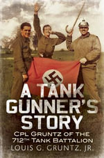 A Soldier's Story : Gunner Gruntz of the 712th Tank Battalion - Louis G. Gruntz