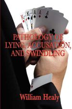 Pathology of Lying, Accusation, and Swindling - William Healy
