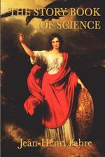 The Story Book of Science - Jean Henri Fabre