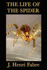 The Life of the Spider - J. Henri Fabre