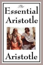 The Essential Aristotle - Aristotle