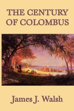 The Century of Colombus - James J. Walsh