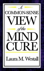 A Common Sense View of the Mind Cure - Laura M. Westall