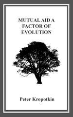 Mutual Aid : A Factor of Evolution - Kniaz Petr Alekseevich Kropotkin