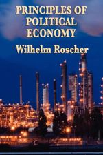 Principles of Political Economy - Wilhelm Roscher