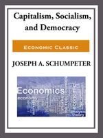 Capitalism, Socialism, and Democracy - Joseph Schumpeter