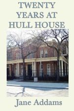 20 Years at Hull House - Jane Addams