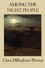 Among the Night People - Clara Dillingham Pierson
